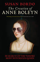 The Creation of Anne Boleyn: In ...