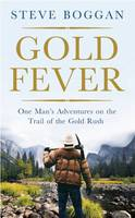 Gold Fever: One Man's Adventures on...