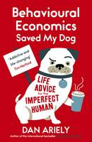 Behavioural Economics Saved My Dog:...