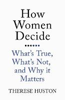 How Women Decide: What's True, What's...