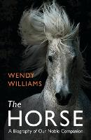 The Horse: A Biography of Our Noble...
