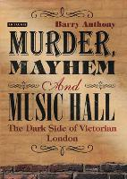 Murder, Mayhem and Music Hall: The...