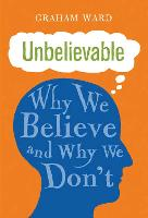 Unbelievable: Why We Believe and Why...