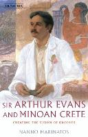 Sir Arthur Evans and Minoan Crete:...