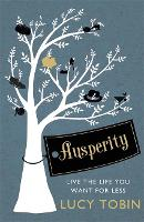 Ausperity: Live the Life You Want for...