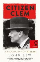 Citizen Clem: A Biography of Attlee:...