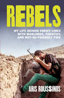 Rebels: My Life Behind Enemy Lines...
