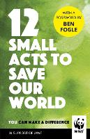 12 Small Acts to Save Our World:...