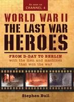 World War II: The Last War Heroes:...