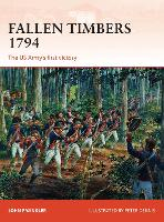 Fallen Timbers, 1794: The US Army's...