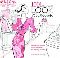 1001 Little Ways to Look Younger:...