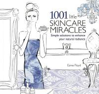 1001 Little Skincare Miracles: Simple...