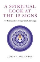 A Spiritual Look at the 12 Signs: An...