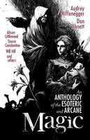 Magic: An Anthology of the Esoteric &...