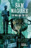 Sam Maguire: The Man and The Cup