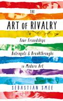 The Art of Rivalry: Four Friendships,...