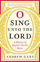 O Sing Unto the Lord: A History of...
