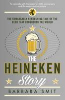 The Heineken Story: The Remarkably...