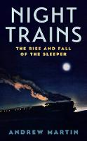 Night Trains: The Rise and Fall of ...