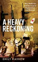 A Heavy Reckoning: War, Medicine and...