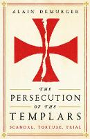The Persecution of the Templars:...