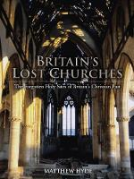 Britain's Lost Churches: The ...