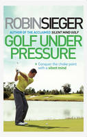 Golf Under Pressure: Conquer the ...