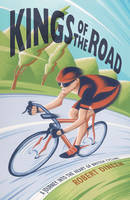 Kings of the Road: A Journey into the...
