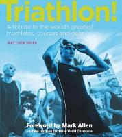 Triathlon!: A Tribute to the World's...