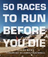 50 Races to Run Before You Die: The...