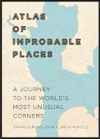 Atlas of Improbable Places: A Journey...