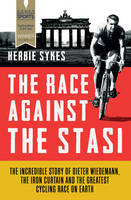 The Race Against the Stasi: The...