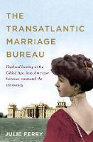 The Transatlantic Marriage Bureau:...