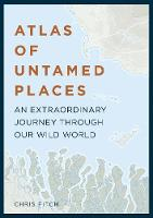 Atlas of Untamed Places: An...
