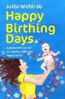 Happy Birthing Days - A Midwife's...