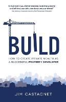 Build: How to Create Private Wealth ...