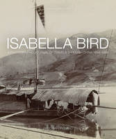 Isabella Bird: A Photographic Memoir of Travels in China 1894-1896