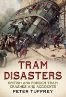 Tram Disasters: British and Foreign...
