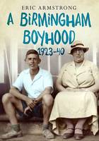 A Birmingham Boyhood 1923 to 1940