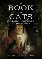 A Book of Cats: Literary, Legendary...
