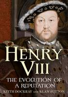 Henry VIII: The Evolution of a...