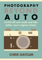 Photography Beyond Auto: Switch off...