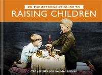 The Retronaut Guide to Raising...