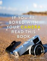 If You're Bored With Your Camera Read...