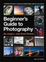 The Beginner's Guide to Photography:...