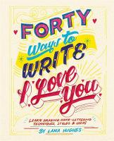 Forty Ways to Write I Love You: Learn...