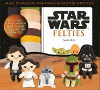Star Wars Felties: Make 10 Amazing...