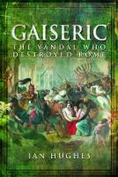 Gaiseric: The Vandal Who Sacked Rome