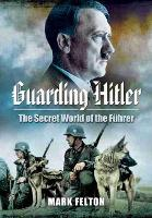Guarding Hitler: The Secret World of...