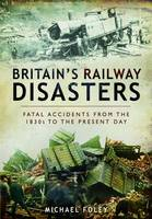 Britain's Railway Disasters: Fatal...